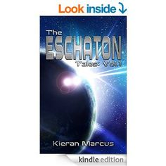 Amazon.com: The Eschaton Tales: Vol.1 eBook: Kieran Marcus: Kindle Store