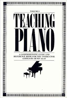 Teaching Piano : A Comprehensive Guide and Reference Book for the Instructor (2 Vol's).: Denes Agay: 0752187300540: Amazon.com: Books