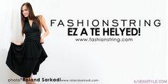 Egy üzlet nőknek ! Fashionstring.com divat webáruház - ILIVEINSTYLE