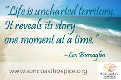 """""""Life is uncharted territory. It reveals its story one moment at a time."""" Leo Buscaglia #quote #inspiration #hope"""
