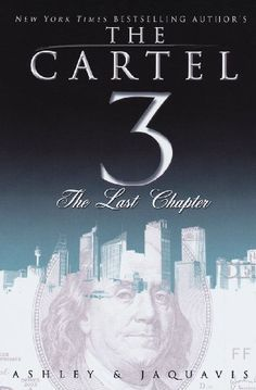 Cartel 3: The Last Chapter by Ashley and JaQuavis, http://www.amazon.com/dp/1601622570/ref=cm_sw_r_pi_dp_sqtiqb0K83Y10