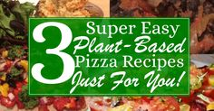 3 Super Easy Plant-Based Pizza Recipes Just For You from carolinesplantbaseddiet.com