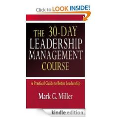 Amazon.com: The 30-Day Leadership Management Course eBook: Mark Miller: Books