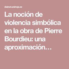La noción de violencia simbólica en la obra de Pierre Bourdieu: una aproximación…