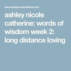 ashley nicole catherine: words of wisdom week 2: long distance loving