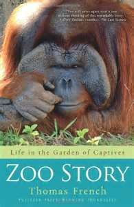 Zoo Story: Life in the Garden of Captives by Thomas French. This book made me cry twice and it's so interesting. Written about a true story of nine wild elephants being brought over from Africa to live in Tampa Bay, Florida.