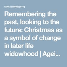 Remembering the past, looking to the future: Christmas as a symbol of change in later life widowhood | Ageing & Society | Cambridge Core