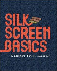 Silkscreen Basics: A Complete How-To Manual: shs: 9781584234197: Amazon.com: Books