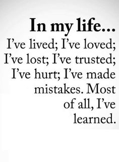 Quotes Life is a mixture of sadness, happiness, trust, gain, loss, mistakes. And what makes the best mixture is learning.