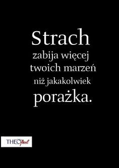 Przestań się bać. To nie pomoże ci przetrwać Sad Quotes, Life Quotes, Inspirational Quotes, Drake Quotes, Motto, Cool Words, Wise Words, Good Advice, Life Lessons