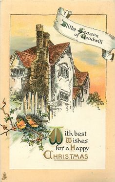 """Large home, with robins and holly.  """"Blithe Season of Goodwill"""" and """"With best Wishes for a Happy Christmas,"""" 1914."""