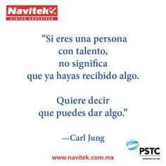 Si eres una persona con talento, no significa que hayas recibido algo. Quiere decir que puedes dar algo. -Carl Jung #NTK #PSTC #Frases