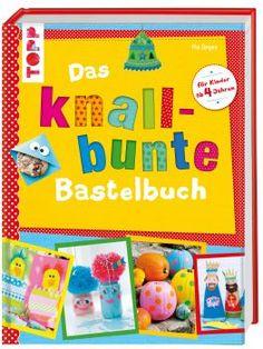 Das knallbunte Bastelbuch von Pia Deges https://www.topp-kreativ.de/das-knallbunte-bastelbuch-7604.html #frechverlag #topp #diy #basteln #kinder #bastelbuch