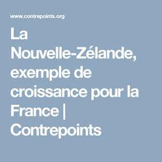 La Nouvelle-Zélande, exemple de croissance pour la France | Contrepoints