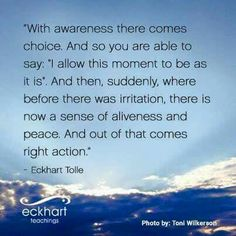 with awareness there comes choice - Eckhart Tolle Eckhart Tolle, Spiritual Awakening, Spiritual Quotes, Power Of Now, Positive Affirmations, Positive Thoughts, Quotations, Qoutes, Life Quotes