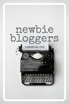 5 Essential Tips For Newbie Bloggers