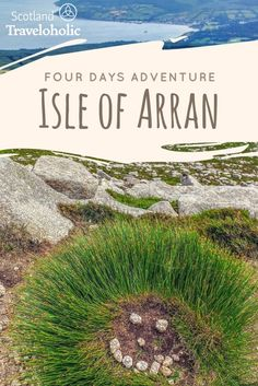 Four Days Isle of Arran Adventure - This remote Island of the Clyde is a miniature of Scotland. It has mountains, standing stones, castles and small, modern whisky distillery.