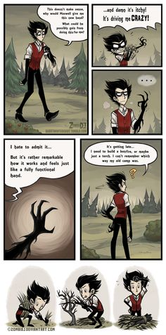 Continuation on my Don't Starve Comic [Start] [Previous Page] [Next Page] Wilson/Don't Starve © Klei Entertainment Art/Shadow Arm Wilson © ZombiDJ