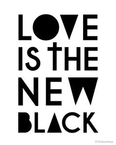 love is the new black... for all those who didn't know! hahaha <3