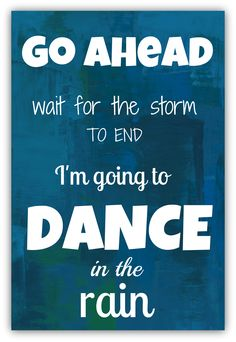 "Dance in the Rain -  A spin off of a quote that Pam always says.  ""It's not about waiting for the storm to pass, it's about learning to dance in the rain."""