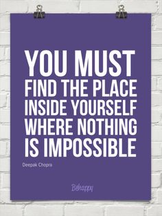 find the place inside yourself where nothing is impossible #DeepakChopra #inspired