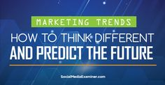 Marketing Trends: How to Think Differently and Predict the Future : Social Media Examiner Sales And Marketing, Marketing Digital, Internet Marketing, Online Marketing, Marketing Ideas, Social Media Updates, Social Media Tips, Smart Tv, Advertising Techniques