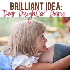 "Brilliant Idea: ""Dear Daughter Diary"" What have I gained from doing this? It's kind of unbelievable, actually...this is a must read if you have daughters or sons!"