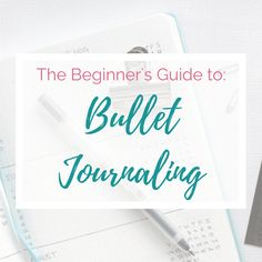 The Beginner's Guide to Using a Bullet Journal