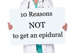 10 Reasons NOT to Get an Epidural
