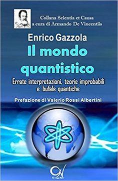 Amazon.it: Il mondo quantistico. Errate interpretazioni, teorie improbabili e bufale quantiche - Enrico Gazzola, A. De Vincentiis - Libri