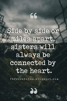 Sister Quotes, Side by side or miles apart, sisters will always be connected by the heart. Best Friend Quotes Distance, Good Sister Quotes, Inspirational Quotes For Sisters, Brother Sister Quotes, Sister Love, Sibling Quotes, Family Quotes, Bond Quotes, Me Quotes