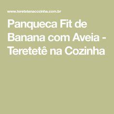 Panqueca Fit de Banana com Aveia - Teretetê na Cozinha