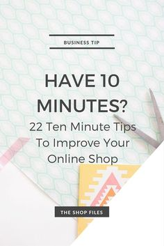 Quick + actionable tips to make progress everyday in just 10 minutes to improve your online shop