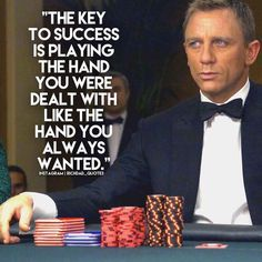 The key to success is playing the hand you were dealt like the hand you always wanted