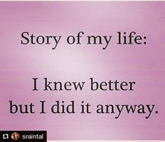 #truth Most of us do something that we know better but do anyway.