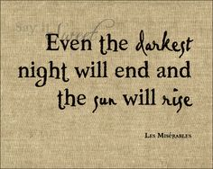Even the Darkest Night Will End and the Sun Will by SayItSweet