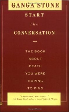Start the Conversation: The Book About Death You Were Hoping to Find  https://www.amazon.com/dp/0446672807?m=null.string&ref_=v_sp_detail_page