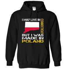 I May Live in Connecticut But I Was Made in Poland T-Shirts, Hoodies. Get It Now…
