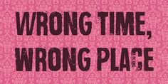 Wrong time, wrong place Font · 1001 Fonts