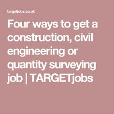 Four ways to get a construction, civil engineering or quantity surveying job | TARGETjobs