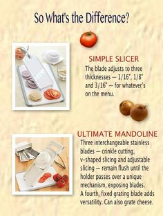Which one is best for you?? Simple Slicer: http://new.pamperedchef.com/product/1099 Ultimate Madoline: http://new.pamperedchef.com/product/1109