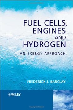 Frederick Barcaly - Fuel Cells, Engines and Hydrogen - An Exergy Approach (2006)