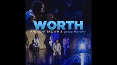 You are the only one who can block your blessing! Anthony Brown & group therAPy - Worth (AUDIO)