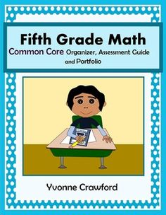 The Common Core Organizer, Assessment Guide and Portfolio for Fifth Grade Mathematics is full of tools that you can use to teach and assess fifth grade Common Core mathematics skills to your class throughout the school year. $