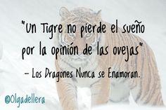 """""""Un tigre no pierde el sueño por la opinión de las ovejas"""" Fragmento de la novela romántica: Los Dragones Nunca se Enamoran."""
