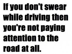 If you don't swear while driving...