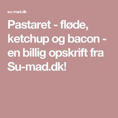 Pastaret - fløde, ketchup og bacon - en billig opskrift fra Su-mad.dk!