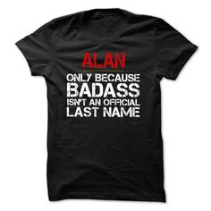 ALAN because Badass Isnt an Official Last Name Tshirt T Shirts, Hoodies. Check price ==► https://www.sunfrog.com/Names/ALAN-because-Badass-Isnt-an-Official-Last-Name-Tshirt.html?41382 $21.5