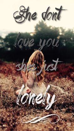 She don't love you she's just lonely - Eric Paslay lyrics country music country quotes country sayings