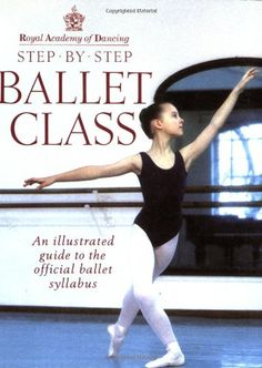 Step-By-Step Ballet Class: Illustrated Guide to the Official Ballet Syllabus (Royal Academy of Dancing) by Royal Academy of Dancing